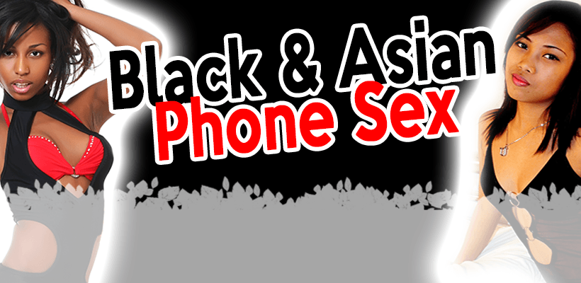 Black and Asian Phone Sex